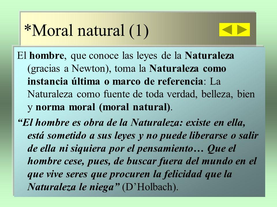 Moral natural (2) Tenemos que admitir como máxima indiscutible que los primeros movimientos de la naturaleza son siempre rectos; no hay ninguna perversidad original en el corazón humano (Rousseau).