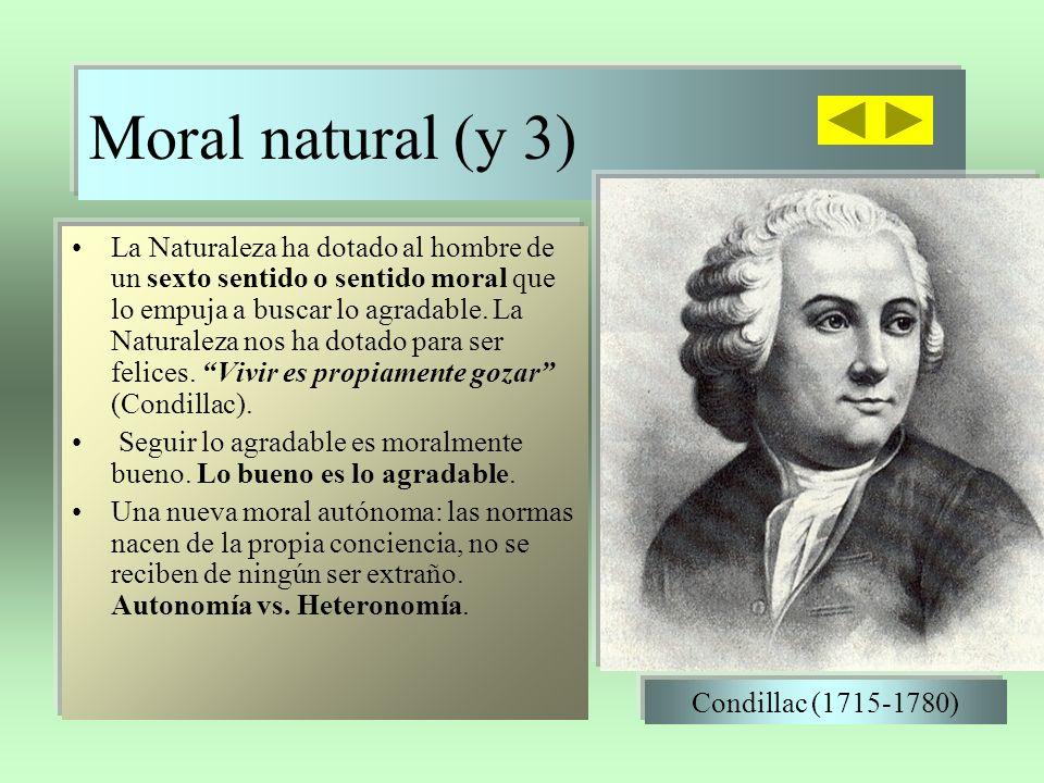 Moral natural (y 3) La Naturaleza ha dotado al hombre de un sexto sentido o sentido moral que lo empuja a buscar lo agradable.