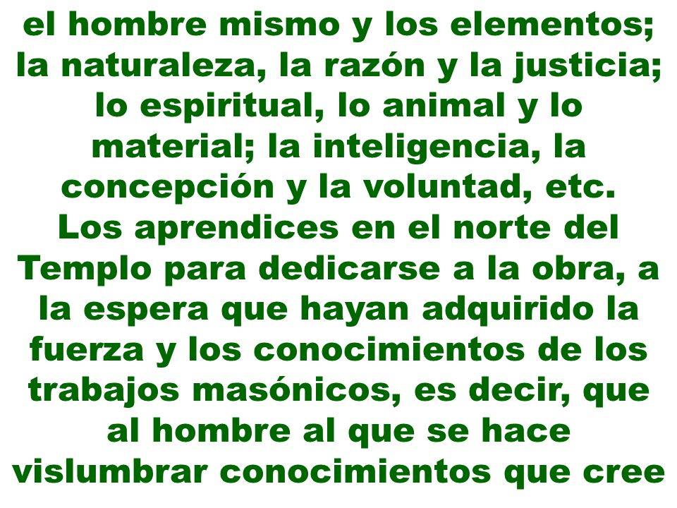 el hombre mismo y los elementos; la naturaleza, la razón y la justicia; lo espiritual, lo animal y lo material; la inteligencia, la concepción y la vo