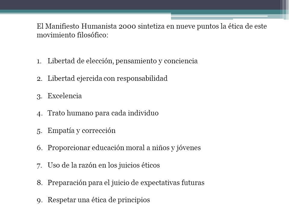 El Manifiesto Humanista 2000 sintetiza en nueve puntos la ética de este movimiento filosófico: 1.Libertad de elección, pensamiento y conciencia 2.Libe