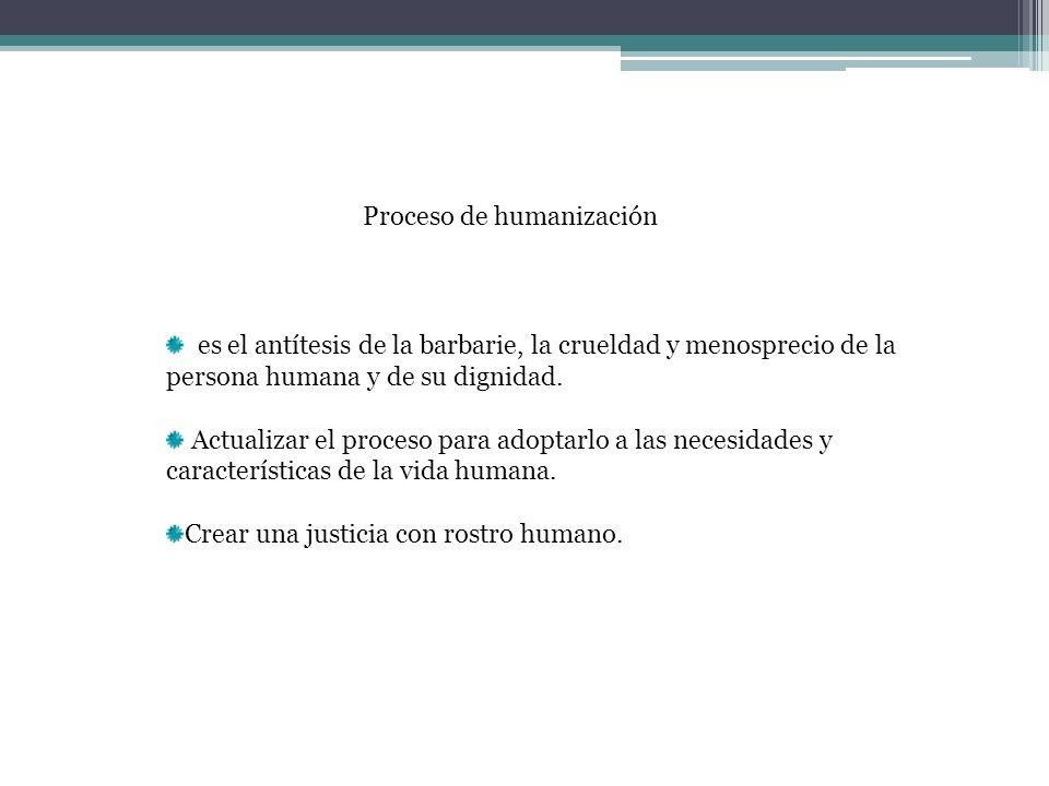 Proceso de humanización es el antítesis de la barbarie, la crueldad y menosprecio de la persona humana y de su dignidad. Actualizar el proceso para ad