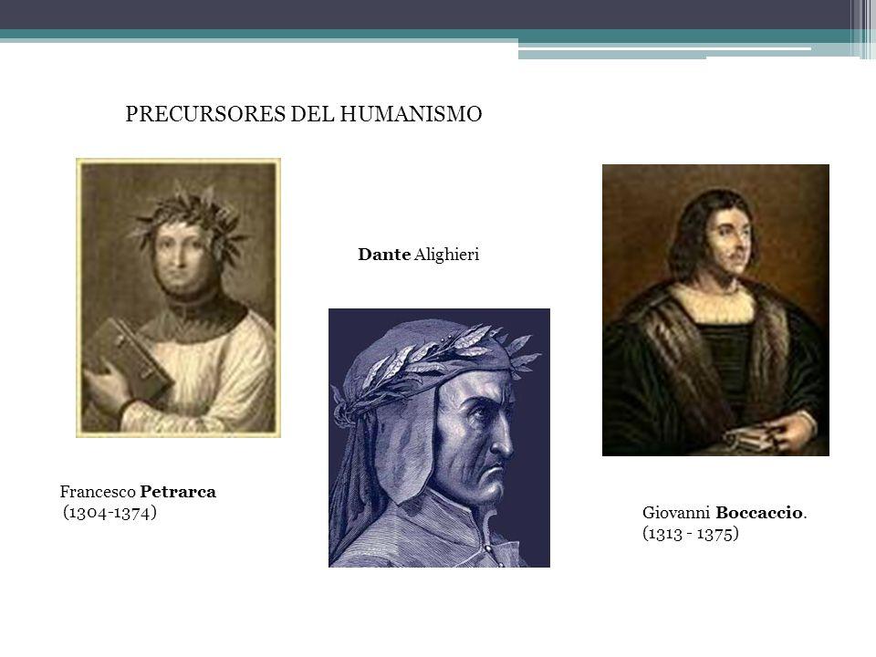 Francesco Petrarca (1304-1374) PRECURSORES DEL HUMANISMO Dante Alighieri Giovanni Boccaccio. (1313 - 1375)