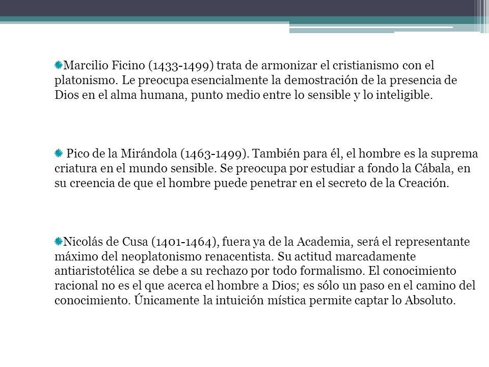 Marcilio Ficino (1433-1499) trata de armonizar el cristianismo con el platonismo. Le preocupa esencialmente la demostración de la presencia de Dios en