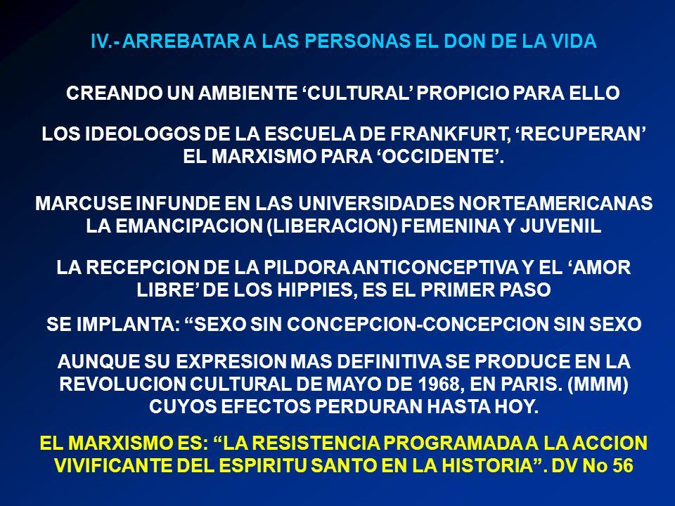 IV.- ARREBATAR A LAS PERSONAS EL DON DE LA VIDA CREANDO UN AMBIENTE CULTURAL PROPICIO PARA ELLO LOS IDEOLOGOS DE LA ESCUELA DE FRANKFURT, RECUPERAN EL MARXISMO PARA OCCIDENTE.