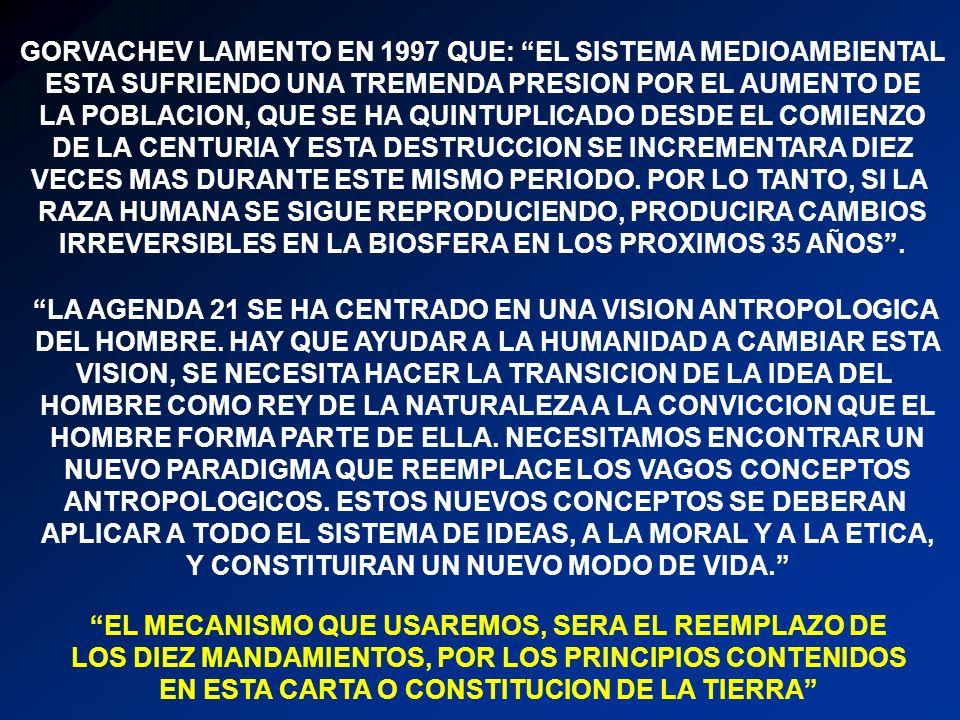 GORVACHEV LAMENTO EN 1997 QUE: EL SISTEMA MEDIOAMBIENTAL ESTA SUFRIENDO UNA TREMENDA PRESION POR EL AUMENTO DE LA POBLACION, QUE SE HA QUINTUPLICADO DESDE EL COMIENZO DE LA CENTURIA Y ESTA DESTRUCCION SE INCREMENTARA DIEZ VECES MAS DURANTE ESTE MISMO PERIODO.