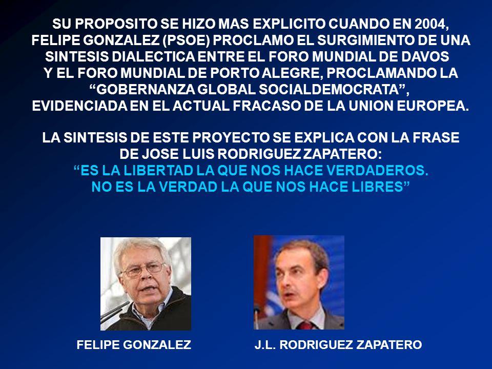 SU PROPOSITO SE HIZO MAS EXPLICITO CUANDO EN 2004, FELIPE GONZALEZ (PSOE) PROCLAMO EL SURGIMIENTO DE UNA SINTESIS DIALECTICA ENTRE EL FORO MUNDIAL DE
