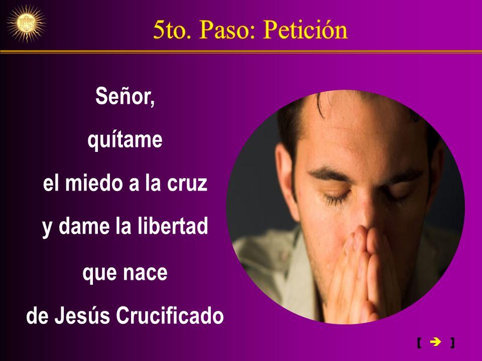 Señor, quítame el miedo a la cruz y dame la libertad que nace de Jesús Crucificado [ ]