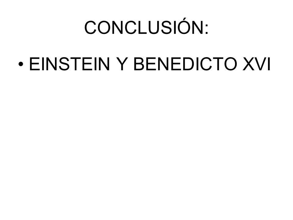 CONCLUSIÓN: EINSTEIN Y BENEDICTO XVI
