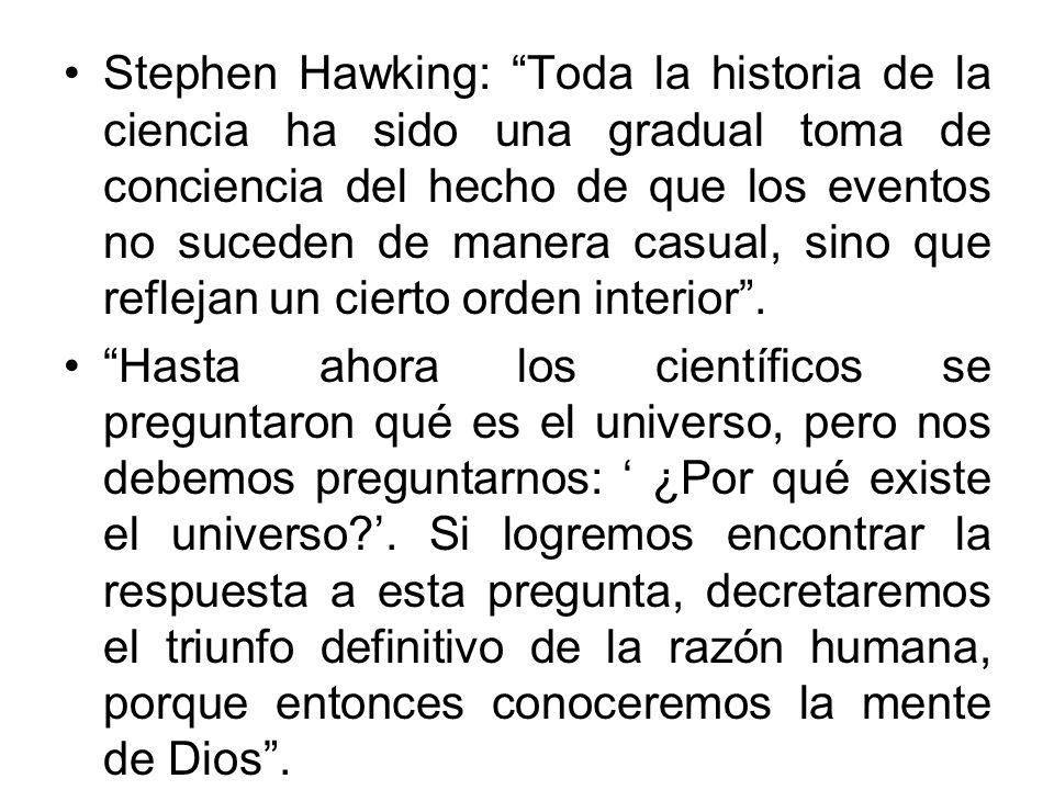 Stephen Hawking: Toda la historia de la ciencia ha sido una gradual toma de conciencia del hecho de que los eventos no suceden de manera casual, sino