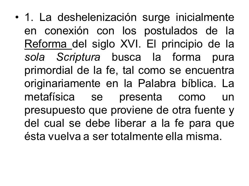 1. La deshelenización surge inicialmente en conexión con los postulados de la Reforma del siglo XVI. El principio de la sola Scriptura busca la forma