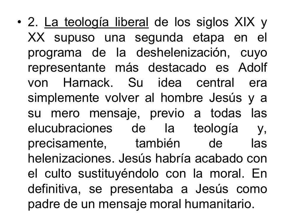 2. La teología liberal de los siglos XIX y XX supuso una segunda etapa en el programa de la deshelenización, cuyo representante más destacado es Adolf