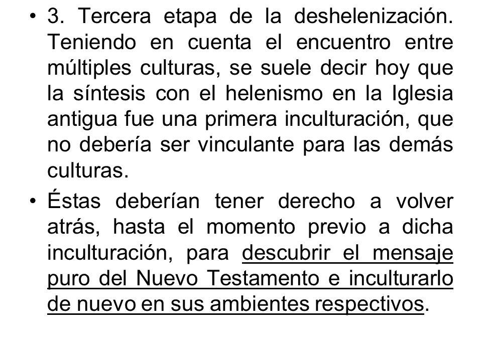 3. Tercera etapa de la deshelenización. Teniendo en cuenta el encuentro entre múltiples culturas, se suele decir hoy que la síntesis con el helenismo