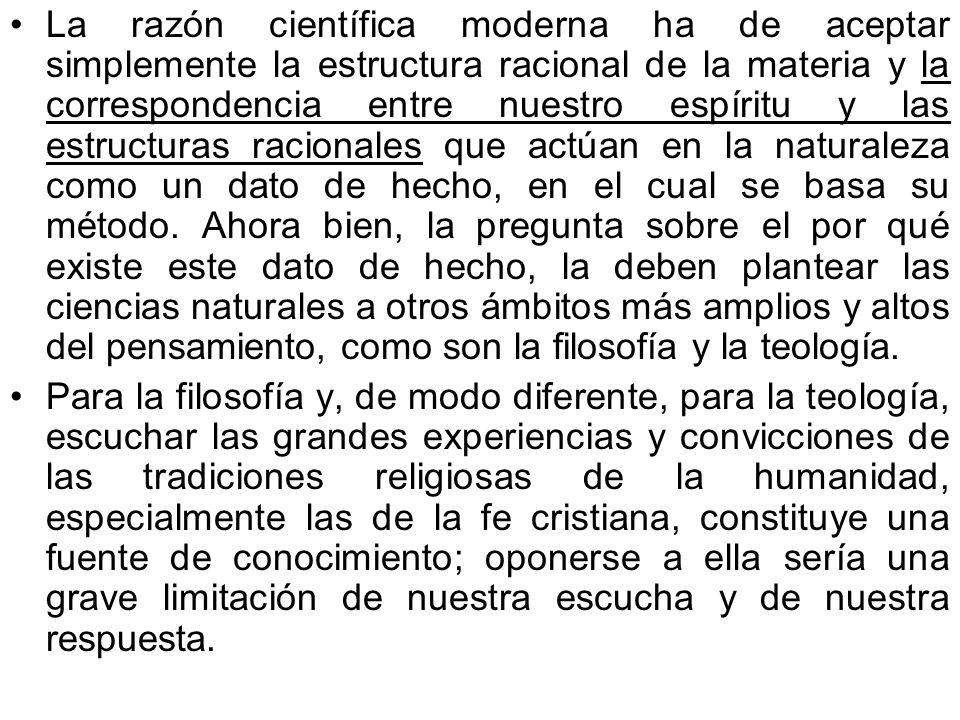 La razón científica moderna ha de aceptar simplemente la estructura racional de la materia y la correspondencia entre nuestro espíritu y las estructur