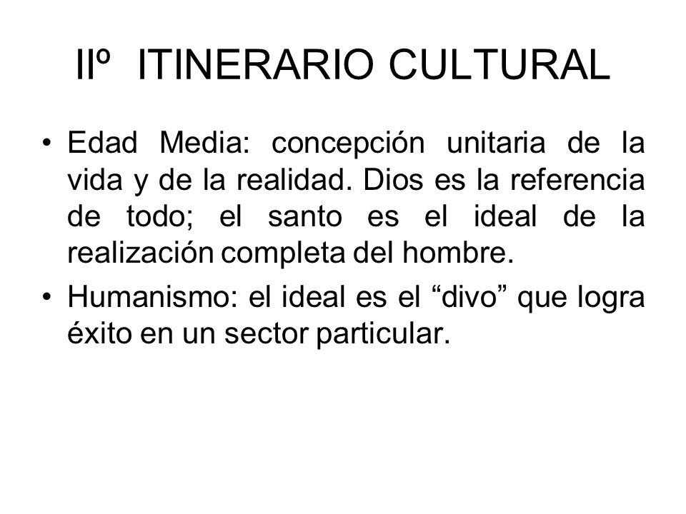 IIº ITINERARIO CULTURAL Edad Media: concepción unitaria de la vida y de la realidad. Dios es la referencia de todo; el santo es el ideal de la realiza