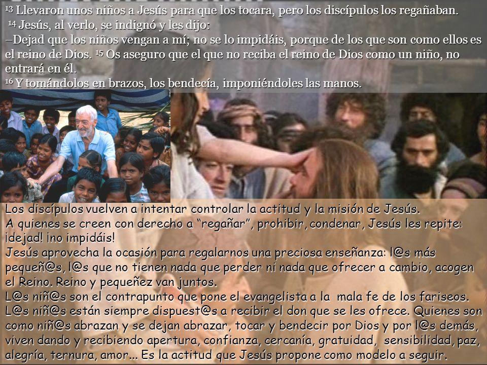 13 Llevaron unos niños a Jesús para que los tocara, pero los discípulos los regañaban.
