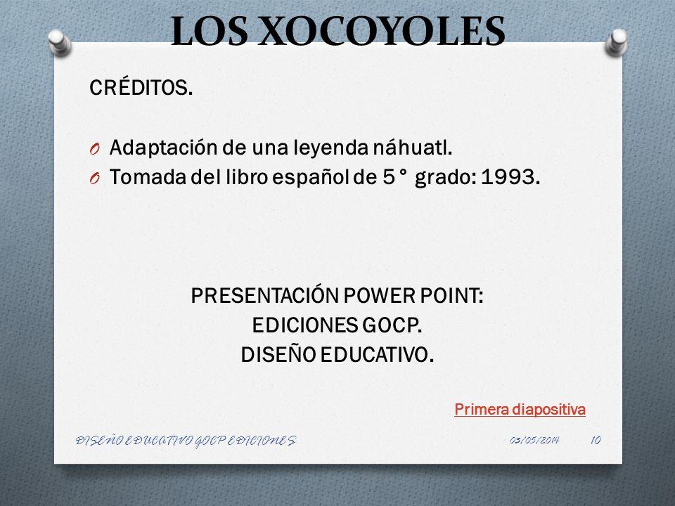 LOS XOCOYOLES CRÉDITOS. O Adaptación de una leyenda náhuatl. O Tomada del libro español de 5° grado: 1993. PRESENTACIÓN POWER POINT: EDICIONES GOCP. D
