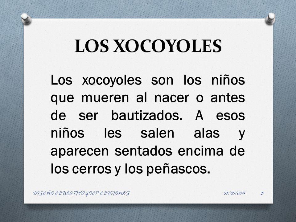 LOS XOCOYOLES Los xocoyoles son los niños que mueren al nacer o antes de ser bautizados. A esos niños les salen alas y aparecen sentados encima de los