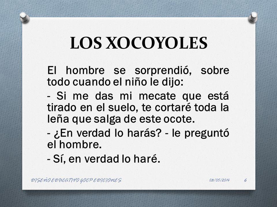 LOS XOCOYOLES Como pudo, fue uniendo varios palos.