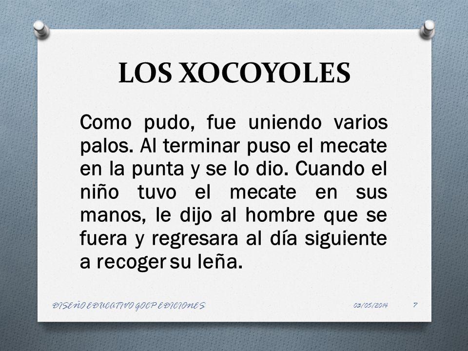 LOS XOCOYOLES Como pudo, fue uniendo varios palos. Al terminar puso el mecate en la punta y se lo dio. Cuando el niño tuvo el mecate en sus manos, le