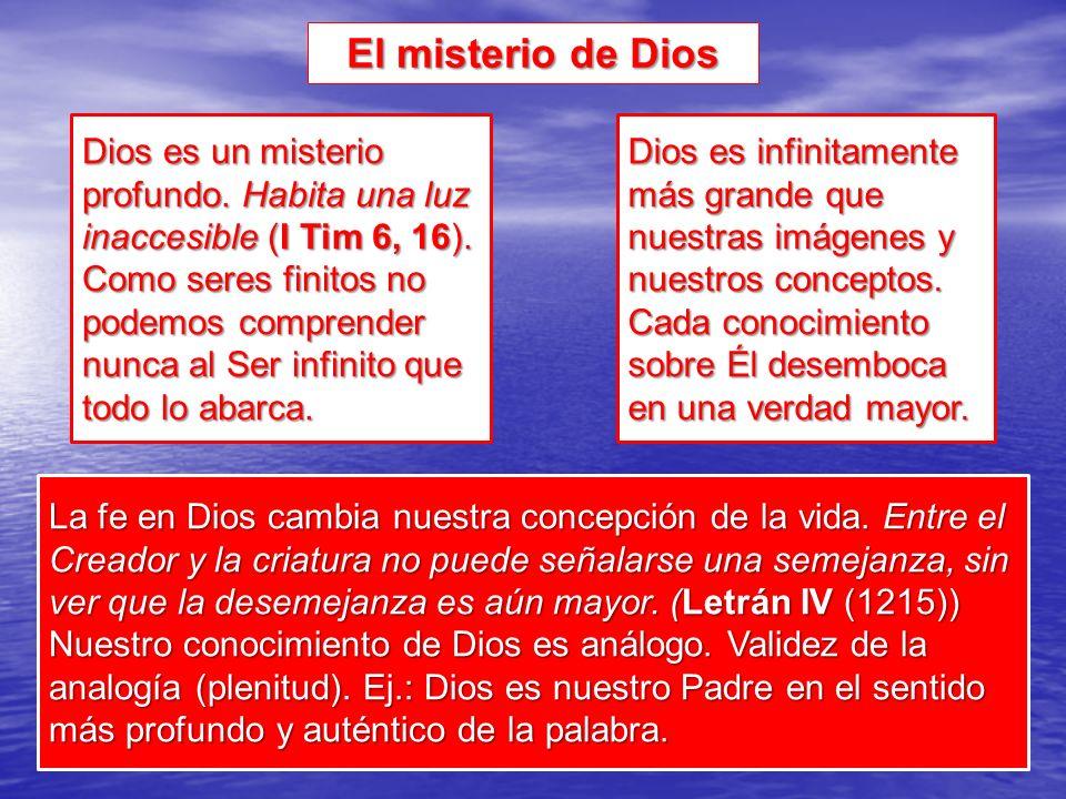 El misterio de Dios Dios es un misterio profundo.Habita una luz inaccesible (I Tim 6, 16).