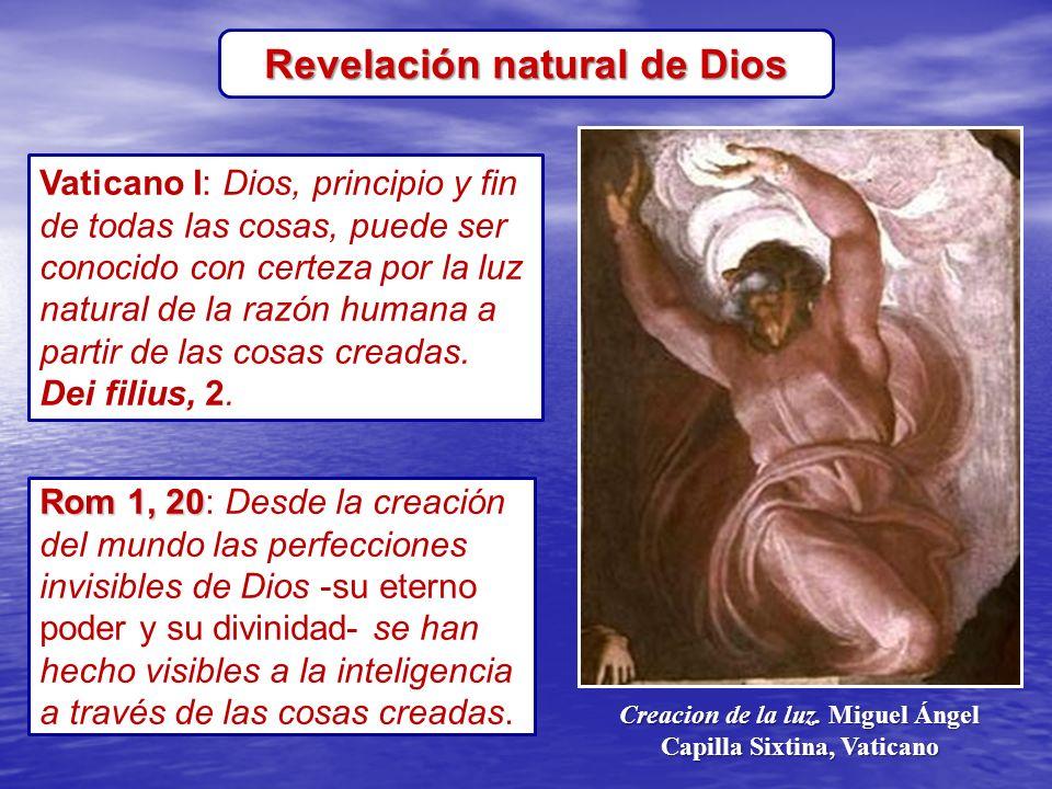 Revelación natural de Dios Vaticano I: Dios, principio y fin de todas las cosas, puede ser conocido con certeza por la luz natural de la razón humana a partir de las cosas creadas.