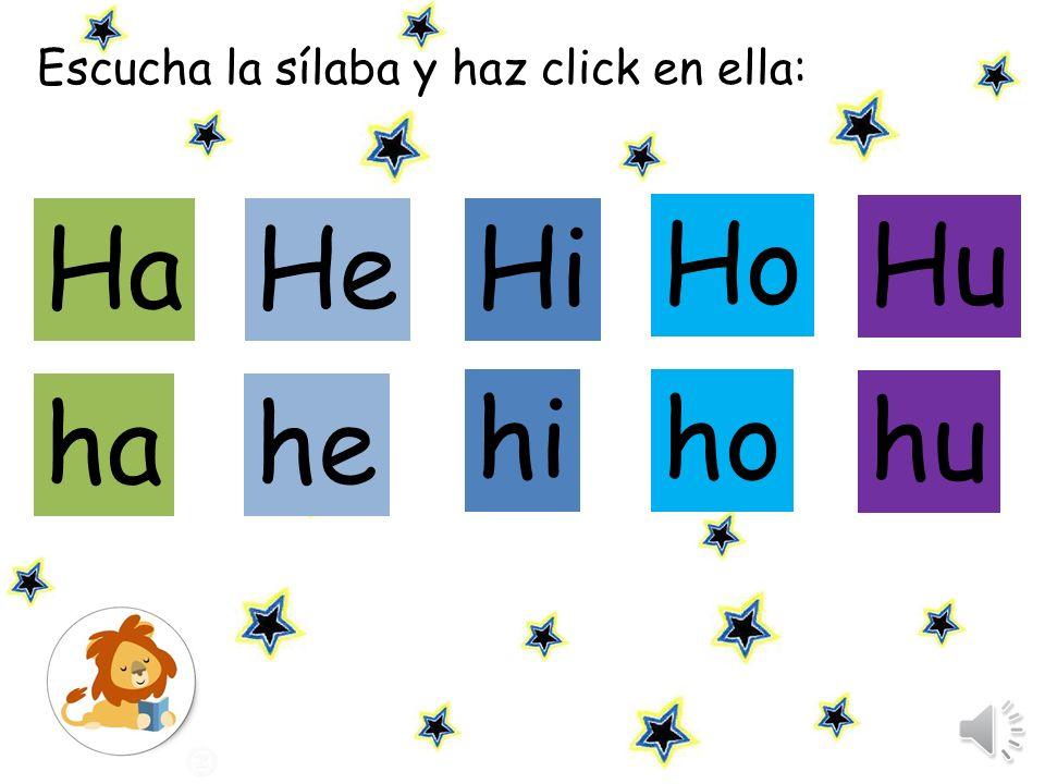 Escucha las sílabas y repite: Ha He Hi Hu Ho ha he hi hu ho