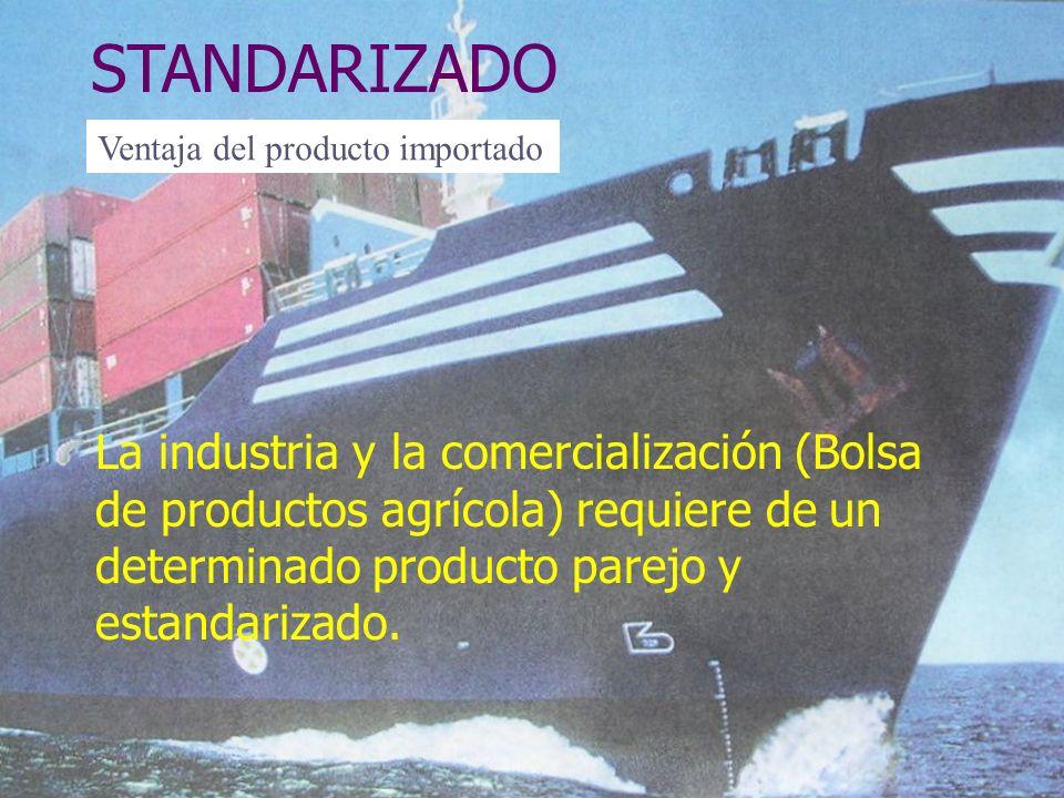 STANDARIZADO La industria y la comercialización (Bolsa de productos agrícola) requiere de un determinado producto parejo y estandarizado.