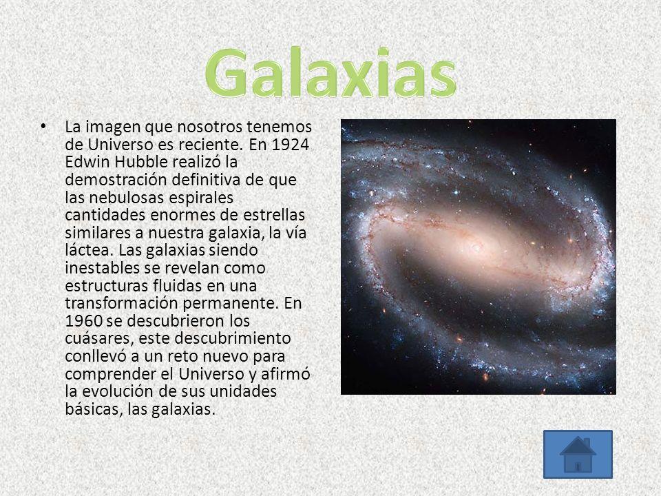 La imagen que nosotros tenemos de Universo es reciente. En 1924 Edwin Hubble realizó la demostración definitiva de que las nebulosas espirales cantida