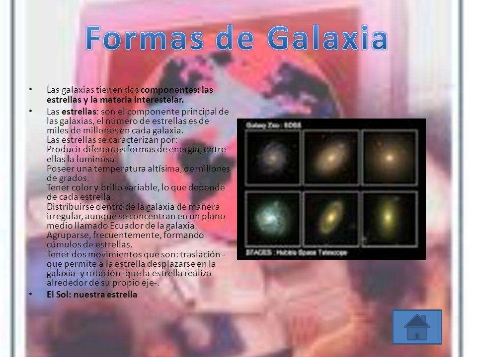 Las galaxias tienen dos componentes: las estrellas y la materia interestelar. Las estrellas: son el componente principal de las galaxias, el número de