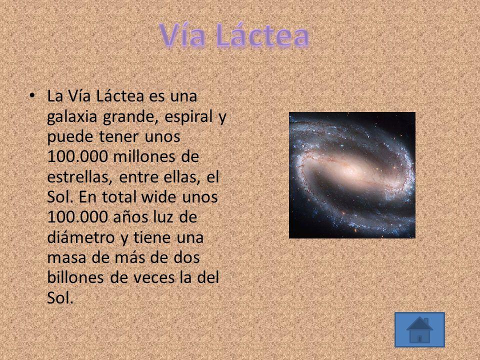 La Vía Láctea es una galaxia grande, espiral y puede tener unos 100.000 millones de estrellas, entre ellas, el Sol. En total wide unos 100.000 años lu