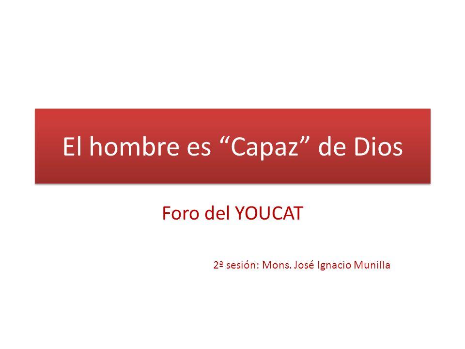 El hombre es Capaz de Dios Foro del YOUCAT 2ª sesión: Mons. José Ignacio Munilla
