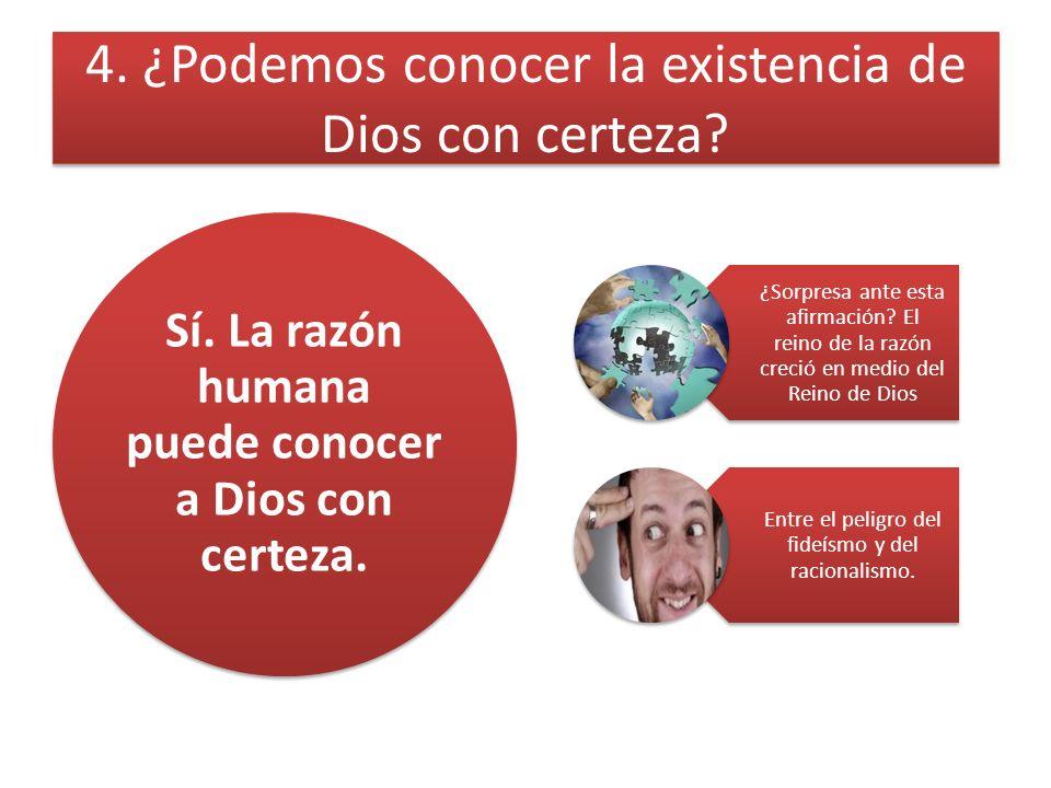 4.¿Podemos conocer la existencia de Dios con certeza.
