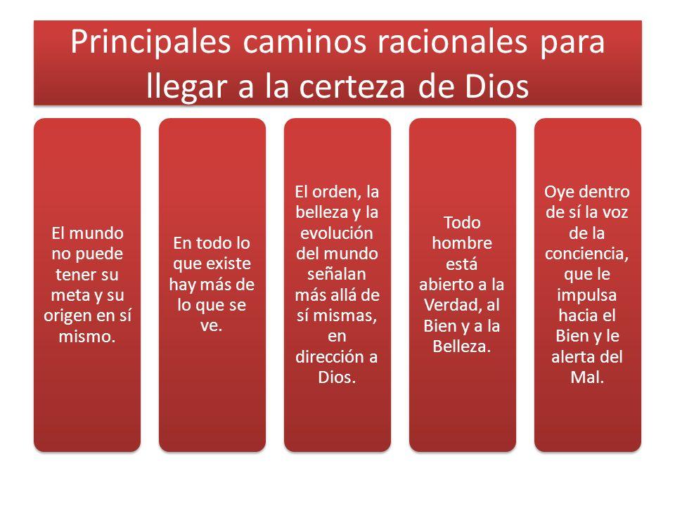 Principales caminos racionales para llegar a la certeza de Dios El mundo no puede tener su meta y su origen en sí mismo.