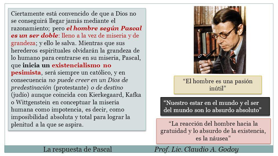 La respuesta de PascalProf. Lic. Claudio A. Godoy Ciertamente está convencido de que a Dios no se conseguirá llegar jamás mediante el razonamiento; pe