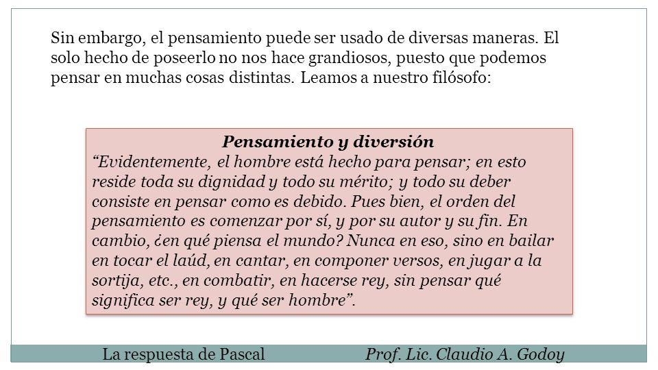 La respuesta de PascalProf. Lic. Claudio A. Godoy Sin embargo, el pensamiento puede ser usado de diversas maneras. El solo hecho de poseerlo no nos ha