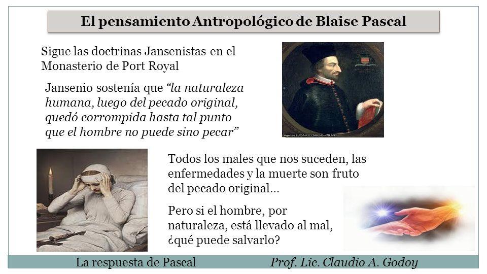 El pensamiento Antropológico de Blaise Pascal Sigue las doctrinas Jansenistas en el Monasterio de Port Royal Jansenio sostenía que la naturaleza human
