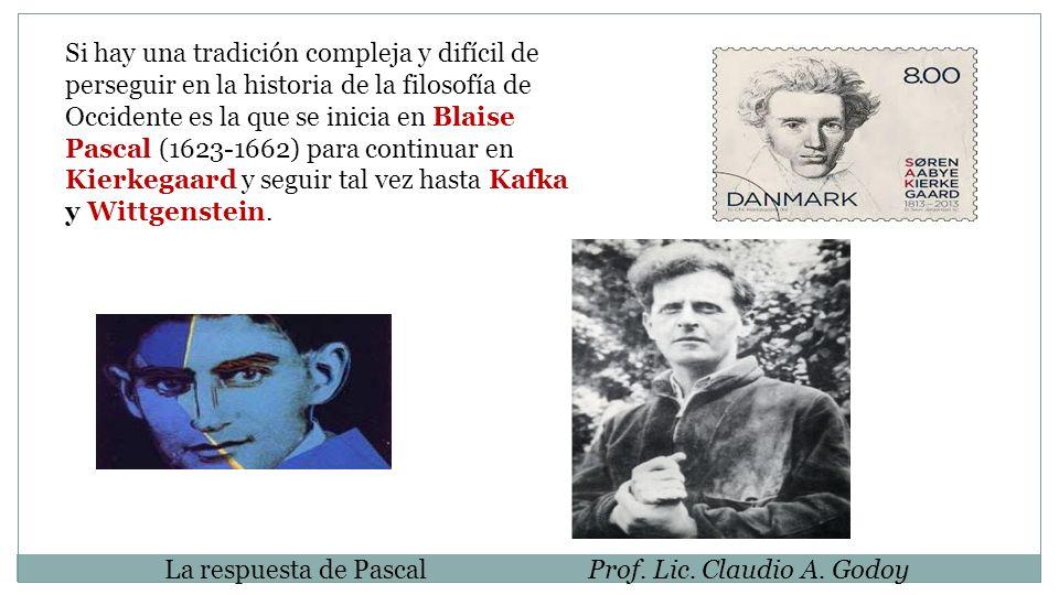 Si hay una tradición compleja y difícil de perseguir en la historia de la filosofía de Occidente es la que se inicia en Blaise Pascal (1623-1662) para continuar en Kierkegaard y seguir tal vez hasta Kafka y Wittgenstein.