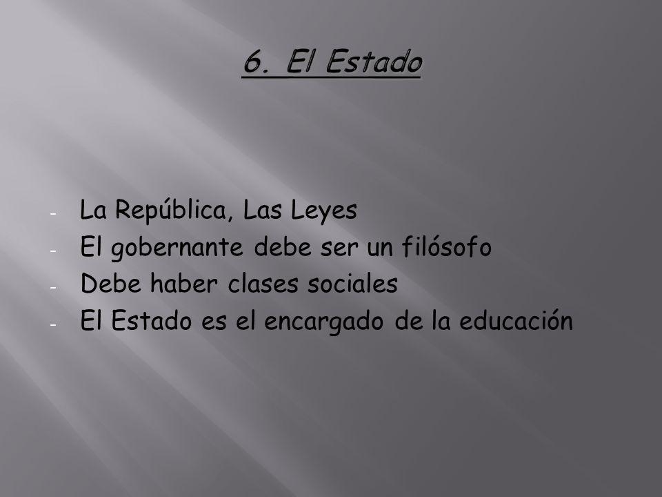 - La República, Las Leyes - El gobernante debe ser un filósofo - Debe haber clases sociales - El Estado es el encargado de la educación