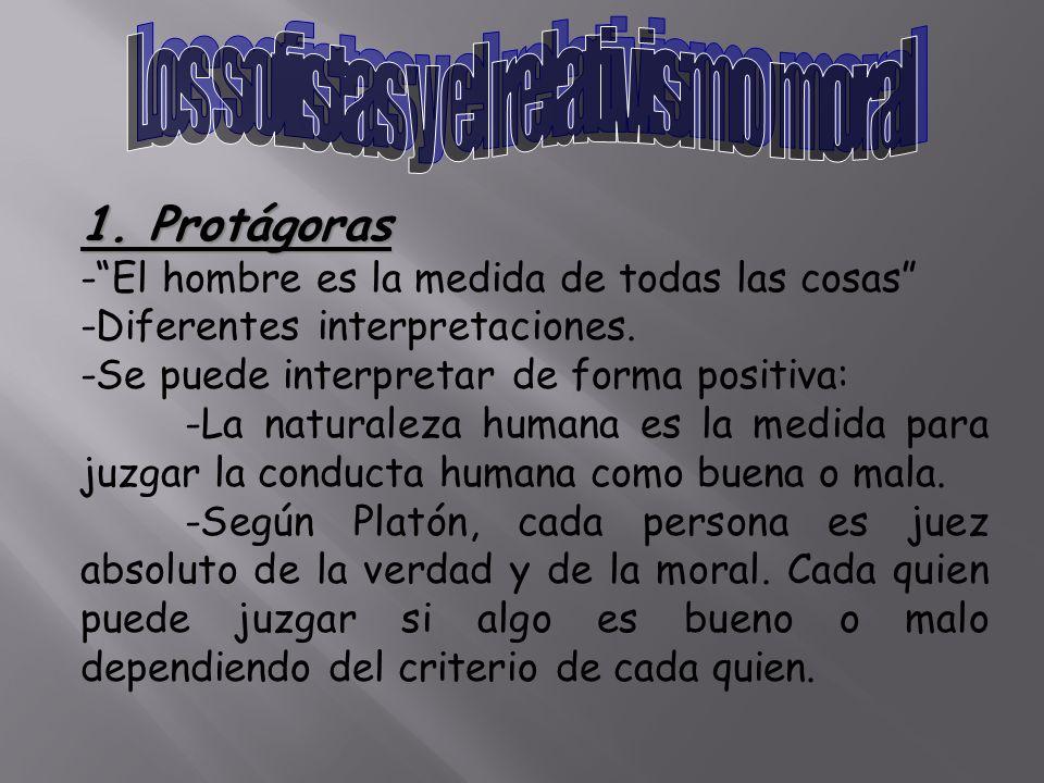 1. Protágoras -El hombre es la medida de todas las cosas -Diferentes interpretaciones. -Se puede interpretar de forma positiva: -La naturaleza humana