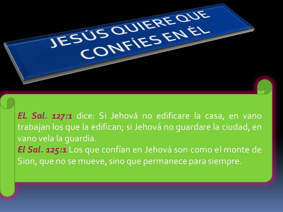EL Sal. 127:1 dice: Si Jehová no edificare la casa, en vano trabajan los que la edifican; si Jehová no guardare la ciudad, en vano vela la guardia. El