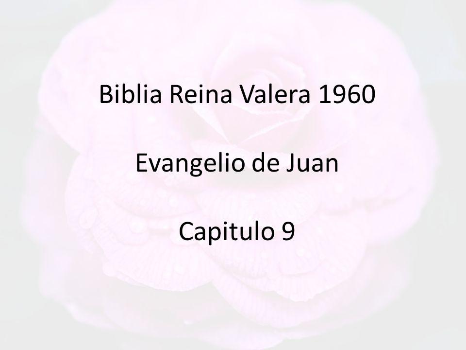 Biblia Reina Valera 1960 Evangelio de Juan Capitulo 9