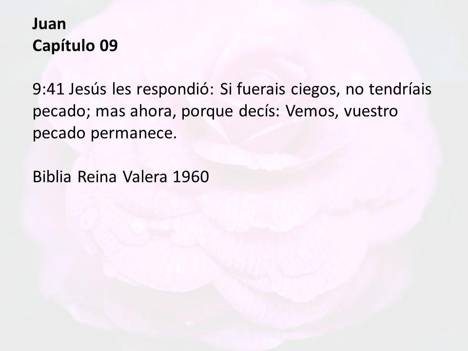 Juan Capítulo 09 9:36 Respondió él y dijo: ¿Quién es, Señor, para que crea en él? 9:37 Le dijo Jesús: Pues le has visto, y el que habla contigo, él es