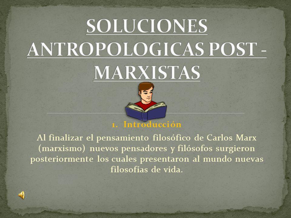 1. Introducción Al finalizar el pensamiento filosófico de Carlos Marx (marxismo) nuevos pensadores y filósofos surgieron posteriormente los cuales pre