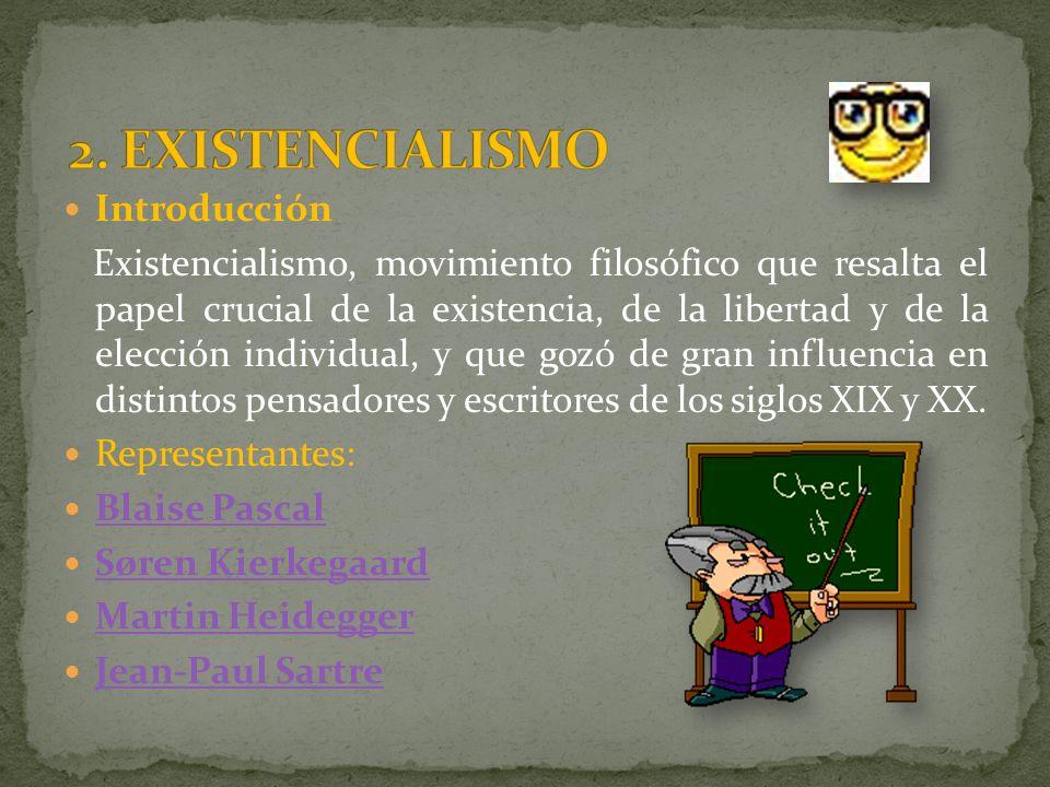 Introducción Existencialismo, movimiento filosófico que resalta el papel crucial de la existencia, de la libertad y de la elección individual, y que g