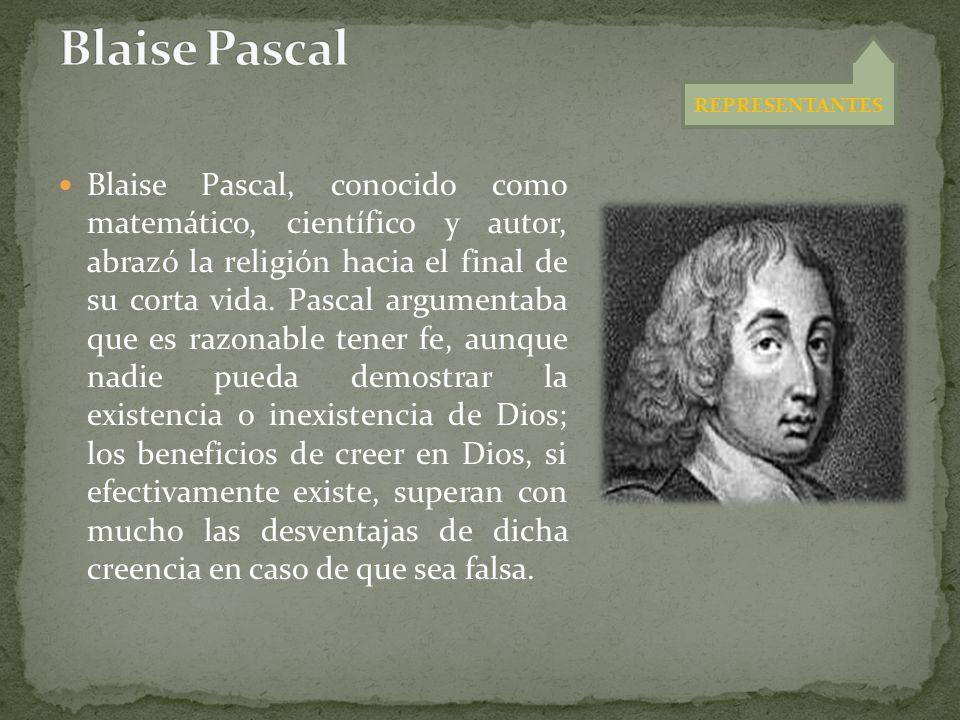 Blaise Pascal, conocido como matemático, científico y autor, abrazó la religión hacia el final de su corta vida. Pascal argumentaba que es razonable t