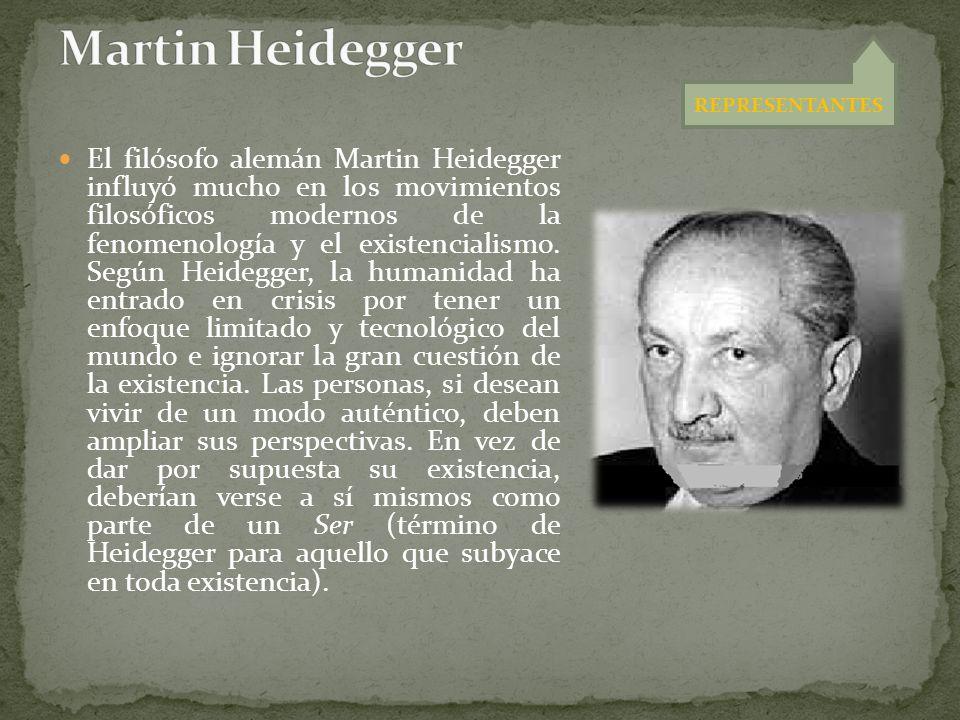 El filósofo alemán Martin Heidegger influyó mucho en los movimientos filosóficos modernos de la fenomenología y el existencialismo. Según Heidegger, l
