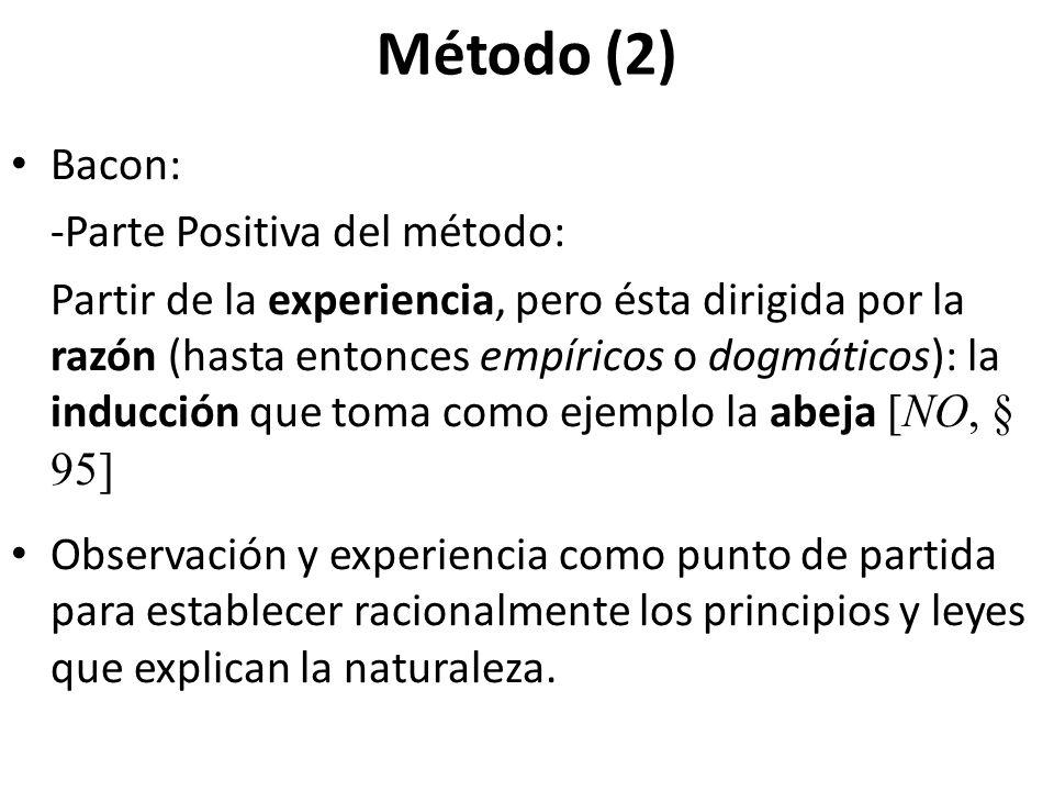Método (2) Bacon: -Parte Positiva del método: Partir de la experiencia, pero ésta dirigida por la razón (hasta entonces empíricos o dogmáticos): la in