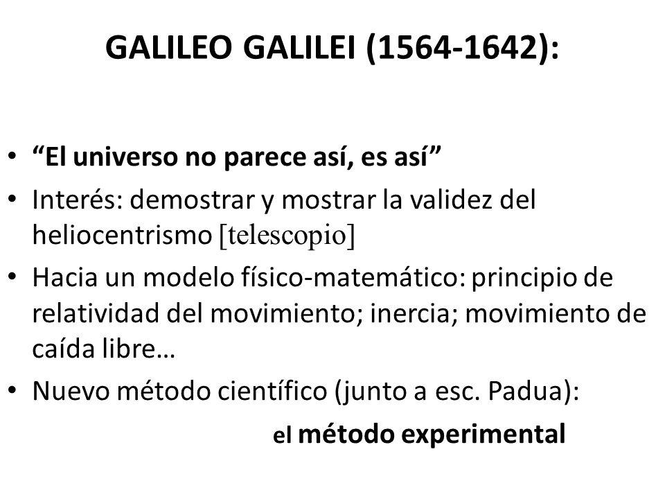 GALILEO GALILEI (1564-1642): El universo no parece así, es así Interés: demostrar y mostrar la validez del heliocentrismo [telescopio] Hacia un modelo