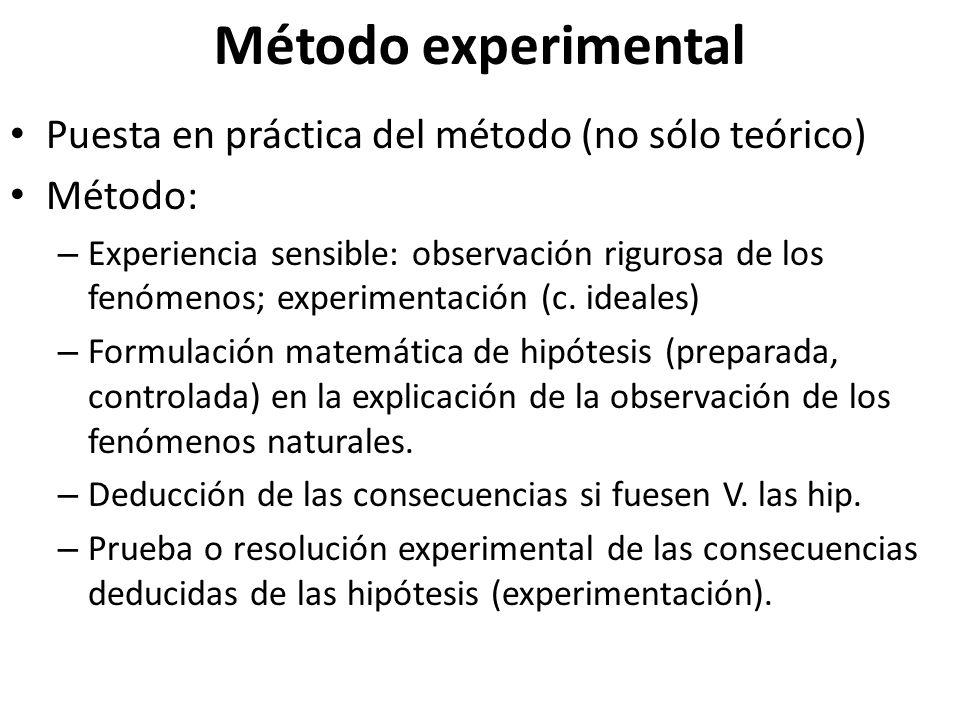 Método experimental Puesta en práctica del método (no sólo teórico) Método: – Experiencia sensible: observación rigurosa de los fenómenos; experimenta