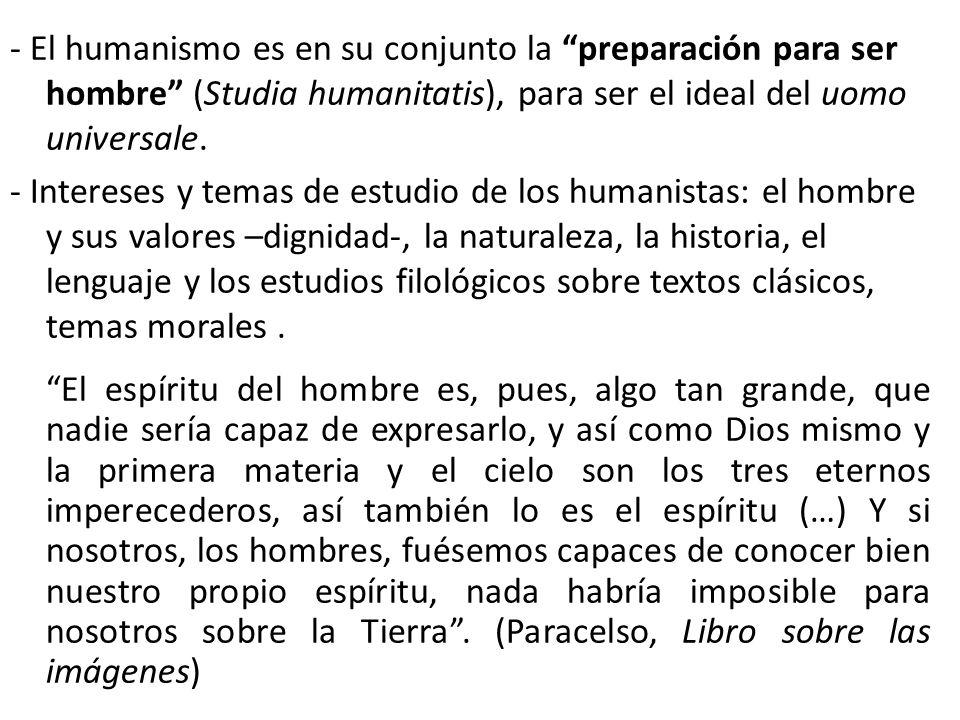 - El humanismo es en su conjunto la preparación para ser hombre (Studia humanitatis), para ser el ideal del uomo universale. - Intereses y temas de es